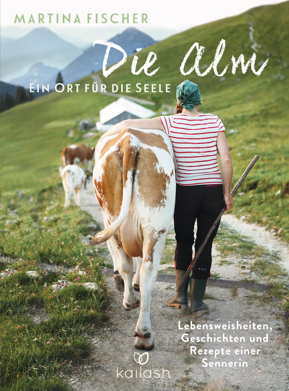 Die Alm - Ein Ort fuer die Seele von Dorothea Steinbacher